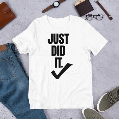 ̷J̷u̷s̷t̷ ̷D̷o̷ ̷I̷t̷ Just Did It Short-Sleeve UNISEX tee