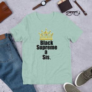 "For the proud, ennobled black girl in you:  "" BLACK SUPREME A SIS "" Short-Sleeve Unisex tee"