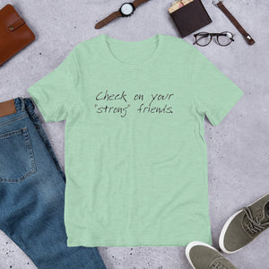 """Check on Your Strong Friends"" short-sleeve UNISEX tee"