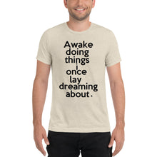 "Load image into Gallery viewer, ""Awake Doing Things I Once Lay Dreaming About"" short sleeve UNISEX tee"