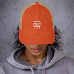 """ This Hat Matches Nothing But My Pretty "" Trucker Cap"