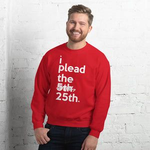 i plead the 25th Unisex Sweatshirt