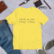 "Load image into Gallery viewer, ""Check on Your Strong Friends"" short-sleeve UNISEX tee"