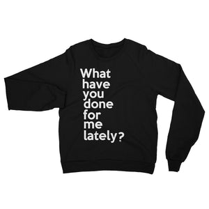 What Have You DOne for Me Lately Unisex California Fleece Raglan Sweatshirt