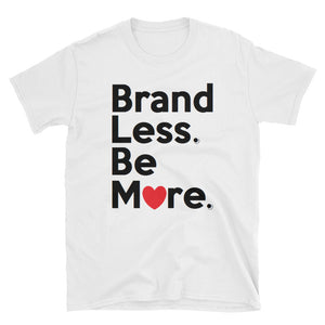 """ Brand Less. Be More "" (w/heart) Short-Sleeve Unisex tee 🌠"