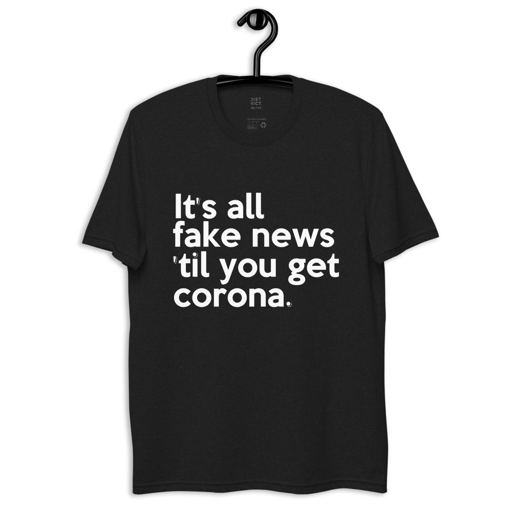 IT'S ALL FAKE NEWS 'TIL YOU GET CORONA Trump Inspired Unisex recycled t-shirt