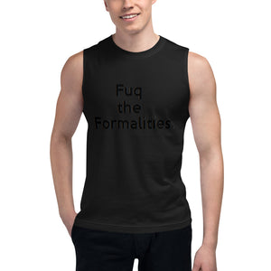 """ Fuq the Formalities "" Unisex Muscle Shirt"