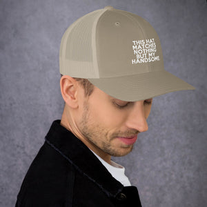 """ This Hat Matches Nothing But My Handsome "" Trucker Cap"