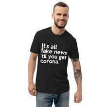 Load image into Gallery viewer, IT'S ALL FAKE NEWS 'TIL YOU GET CORONA Trump Inspired Unisex recycled t-shirt