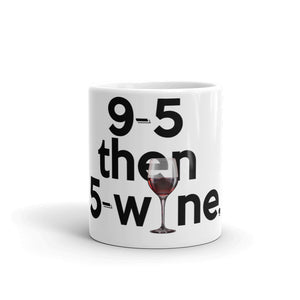 """ 9 to 5 then 5 to wine "" after hours mug"