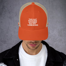 "Load image into Gallery viewer, "" This Hat Matches Nothing But My Handsome "" Trucker Cap"