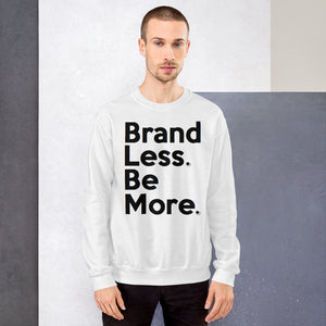 """ Brand Less. Be More. "" Sweatshirt  🌠"