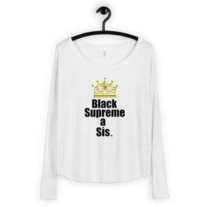 Black Supreme a Sis: For the proud, ennobled, esteemed, and empowered, black girl in you - Ladies' Long Sleeve Dropped Shoulder Shirt