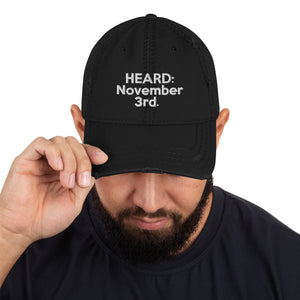 HEARD: NOVEMBER 3rd: Distressed Dad Hat (White Letter)