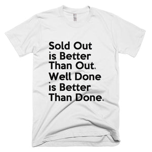 """ Sold Out is Better Than Out. Well Done is Better Than Done "" tee"