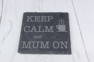 Keep Calm and Mum On Personalised Slate Coaster