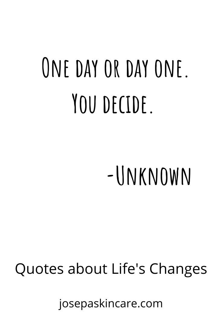 One day or day one. You decide.                                                                            -Unknown