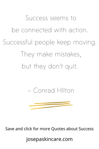 Success seems to be connected with action.  Successful people keep moving.  They make mistakes, but they don't quit.   - Conrad Hilton