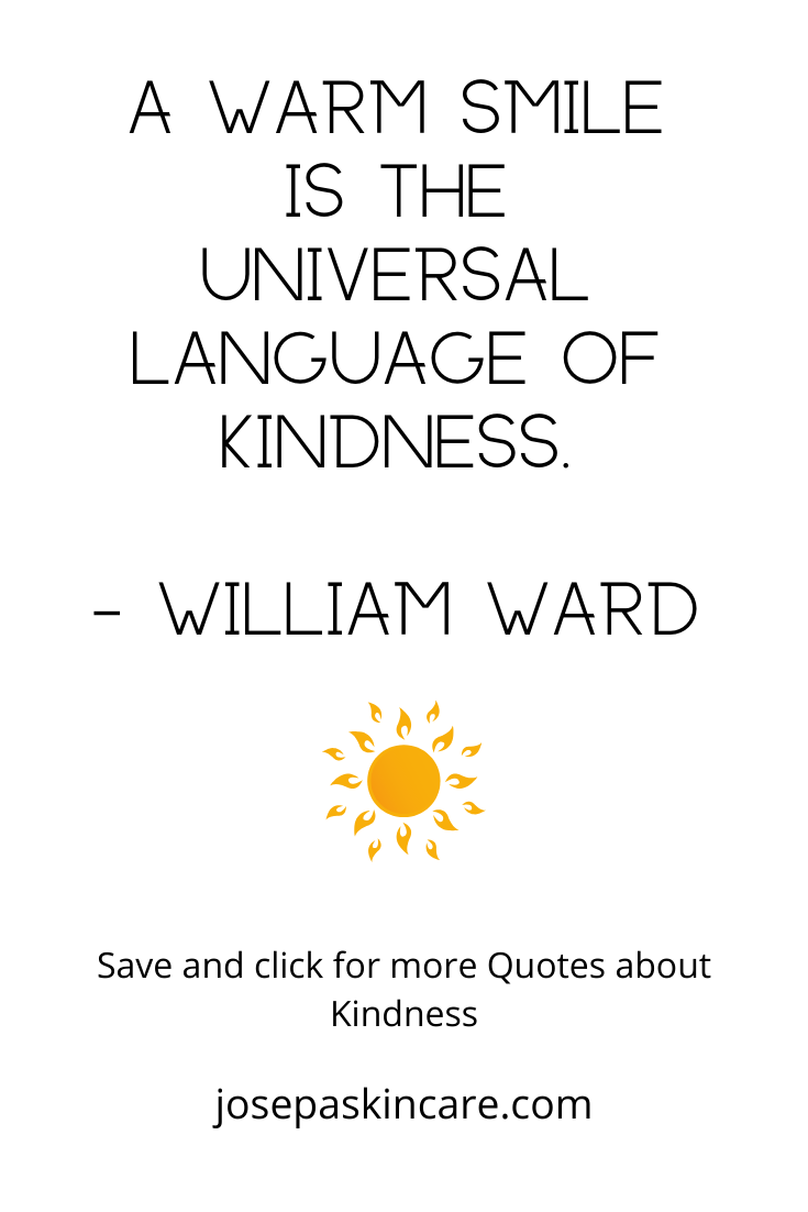 A warm smile is the universal language of kindness.    - William Ward