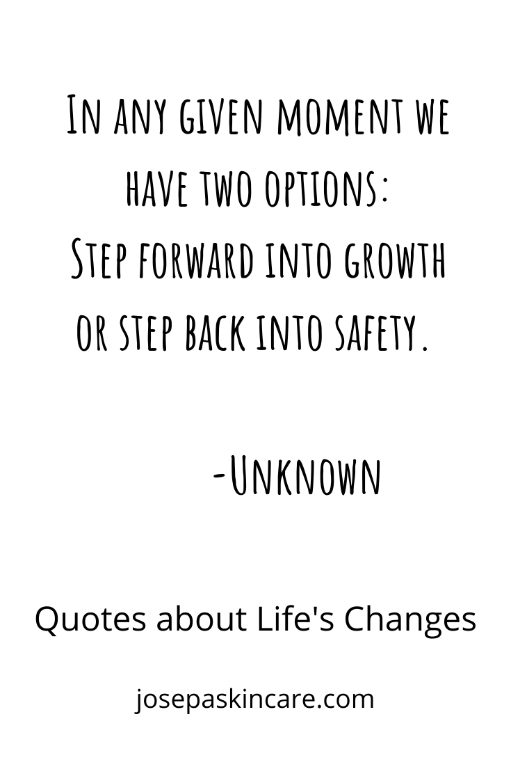 In any given moment we have two options:  Step forward into growth or step back into safety.           -Unknown