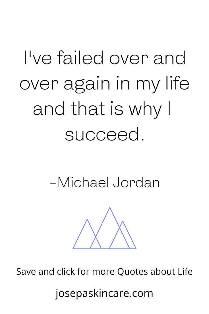 I've failed over and over again in my life and that is why I succeed.    -Michael Jordan