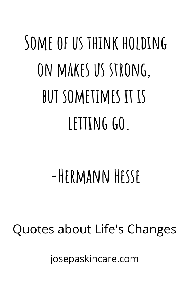 Some of us think holding on makes us strong, but sometimes it is letting go.          -Hermann Hesse