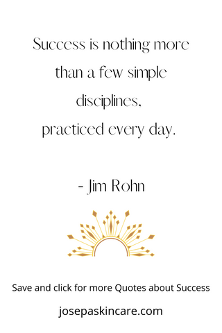 Success is nothing more than a few simple disciplines,  practiced every day.   - Jim Rohn