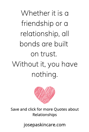 Whether it is a friendship or a relationship, all bonds are built on trust. Without it, you have nothing. -Unknown