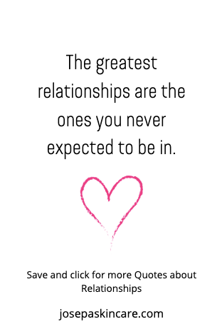 The greatest relationships are the ones you never expected to be in.  -Unknown