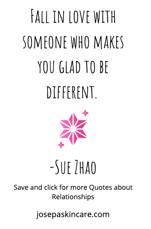 Fall in love with someone who makes you glad to be different.   -Sue Zhao