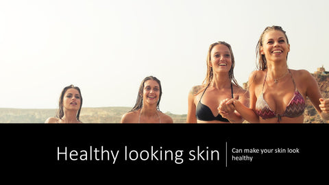 Healthy looking skin - Can make your skin look healthy