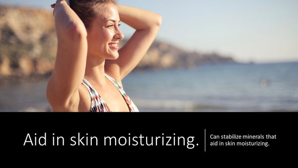 Aid in skin moisturizing - Can stabilize minerals that aid in skin moisturizing