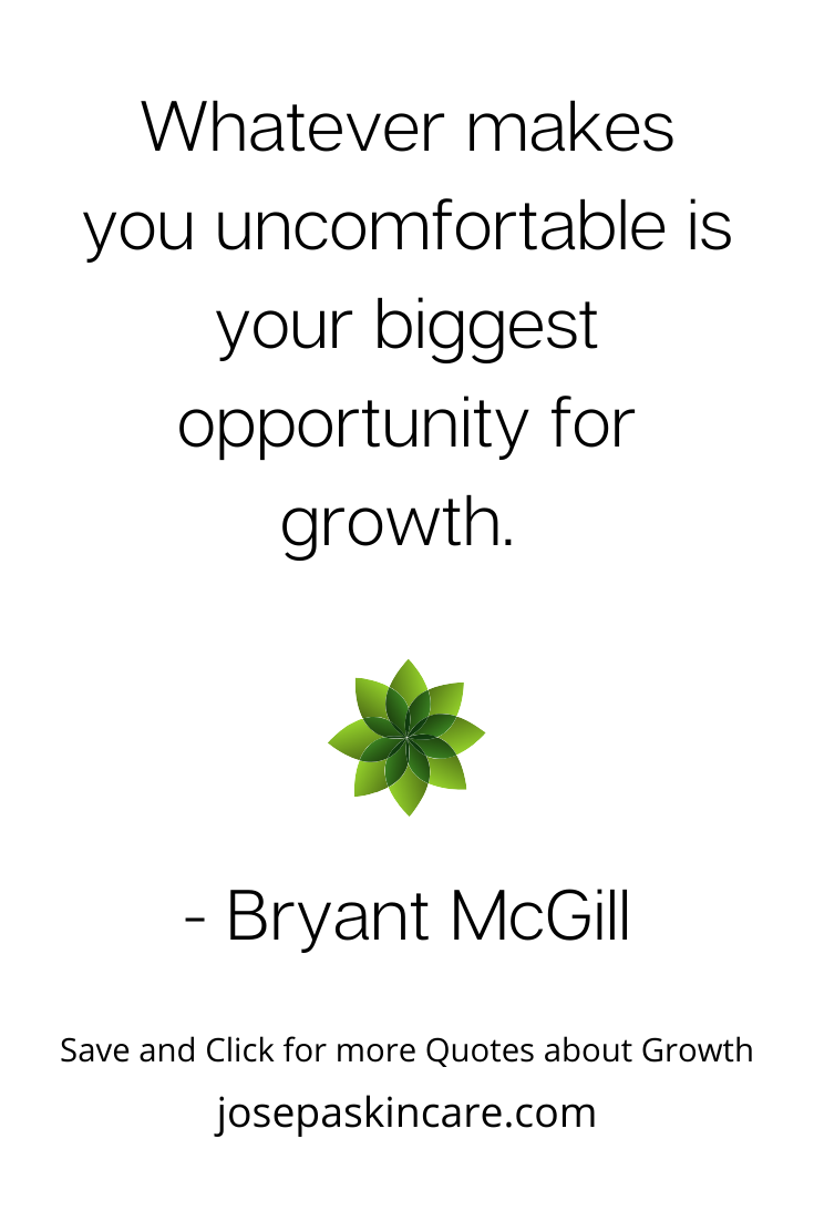 Whatever makes you uncomfortable is your biggest opportunity for growth.  - Bryant McGill