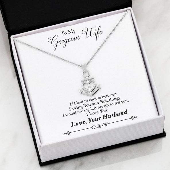 To My Gorgeous Wife- Loving You and Breathing Friendship Anchor Necklace