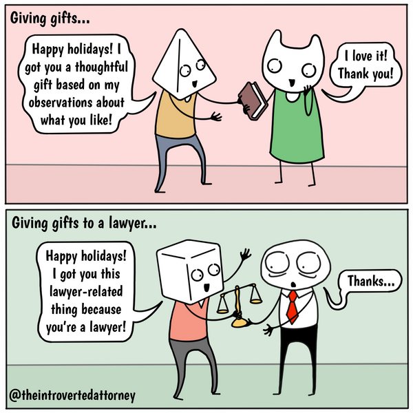 Funny and relatable comic for the lawyer who has gotten lawyer-themed gifts just because he or she is a lawyer. Visit The Introverted Attorney for humorous and sarcastic lawyer comics, content, and gifts.