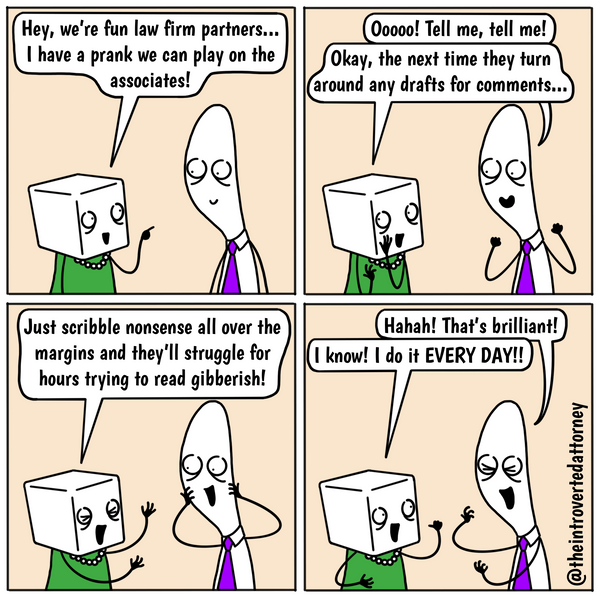 Funny and relatable comic for the lawyer who has dealt with inexplicable partner behavior like writing illegibly. Visit The Introverted Attorney for humorous and sarcastic lawyer comics, content, and gifts.
