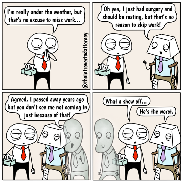 Funny and relatable comic for the lawyer who knows what it's like when lawyers compete about coming into the office. Visit The Introverted Attorney for humorous and sarcastic lawyer comics, content, and gifts.