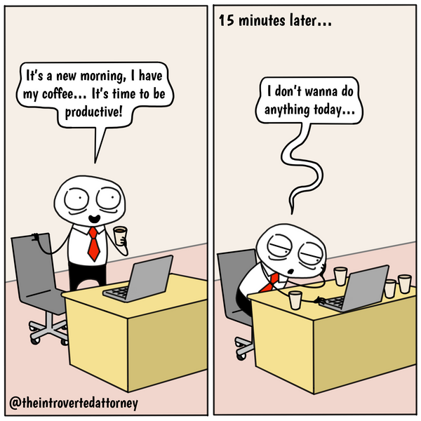 Funny and relatable comic for the lawyer who starts off strong every day but doesn't want to do any work after a few minutes. Visit The Introverted Attorney for humorous and sarcastic lawyer comics, content, and gifts.
