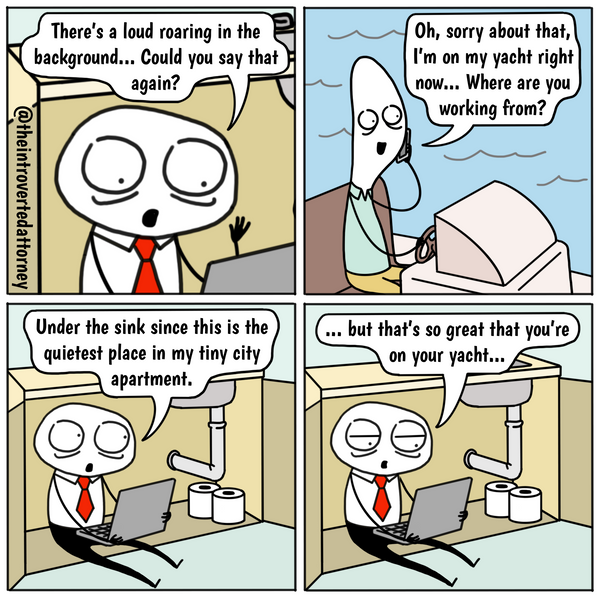 Funny and relatable comic for the lawyer who is tired of learning that his or her clients or partners are taking their calls from much more comfortable places.. Visit The Introverted Attorney for humorous and sarcastic lawyer comics, content, and gifts.