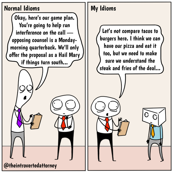 Funny and relatable comic for the lawyer who has a preference on the kinds of idioms used at work. Visit The Introverted Attorney for humorous and sarcastic lawyer comics, content, and gifts.