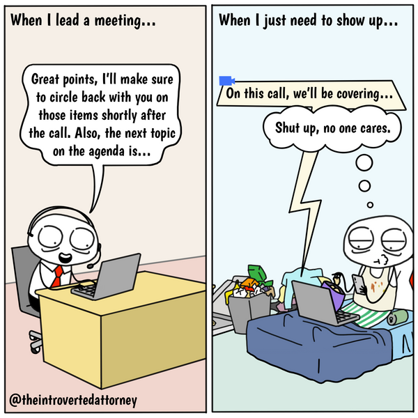 Funny and relatable comic for the lawyer who knows how different he or she is when leading a meeting vs passively participating in a meeting. Visit The Introverted Attorney for humorous and sarcastic lawyer comics, content, and gifts.