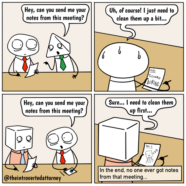 Funny and relatable comic for the lawyer who take terrible meeting notes and know the panic that ensues when they're asked to share their notes. Visit The Introverted Attorney for humorous and sarcastic lawyer comics, content, and gifts.