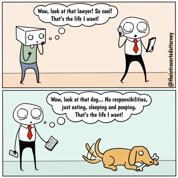 Funny and relatable comic for the lawyer who knows what it's like to envy the life of a dog after being in the legal profession for any amount of time. Visit The Introverted Attorney for humorous and sarcastic lawyer comics, content, and gifts.