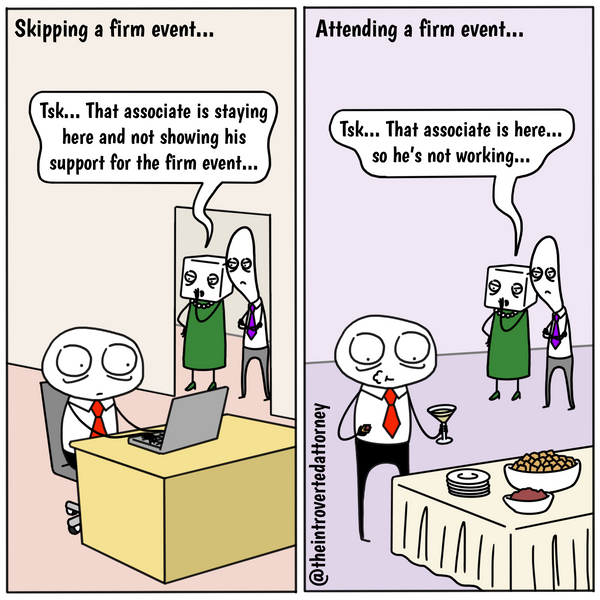 Funny and relatable comic for the lawyer who knows there's no winning whether you go to the law firm networking event or not. Visit The Introverted Attorney for humorous and sarcastic lawyer comics, content, and gifts.