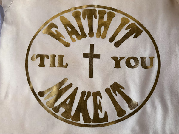 Faith it Til You Make it - Tee