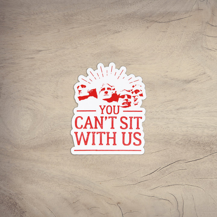 You Can't Sit With Us | Sticker