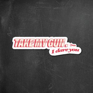 Take My Gun, I Dare You | Sticker