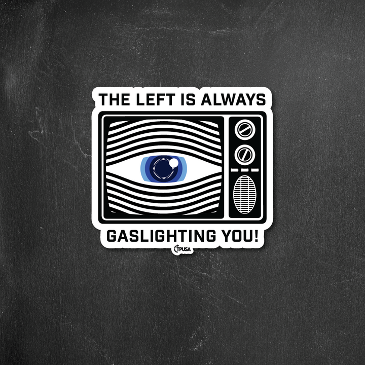 The Left is Always Gaslighting You | Sticker