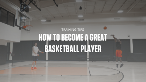 How to Become a Great Basketball Player