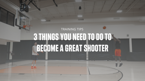 3 Things You Need to Do to Become a Great Shooter
